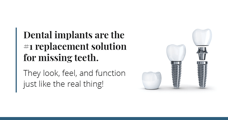 Dental implants are the #1 replacement solution for missing teeth. They look, feel, and function just like the real thing!